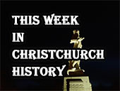 This week in Christchurch history