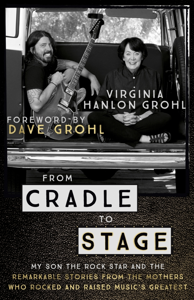 From Cradle to Stage: Stories from the mothers who rocked and raised rock stars by Virginia Hanlon Grohl. Image supplied by Hachette New Zealand.