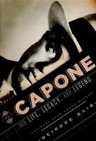 Al Capone His Life Legacy and Legend by Deidre Bair