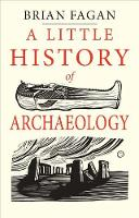 Cover of A little history of Archaeology by Brian Fagan
