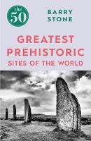 Cover of The 50 greatest prehistoric sites of the world
