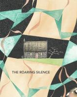 Cover The Roaring Silence A Compendium of Interviews, Essays, Poetry, Art and Prose About Suicide