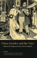 Cover of Class, Gender and the Vote Historical Perspectives From New Zealand